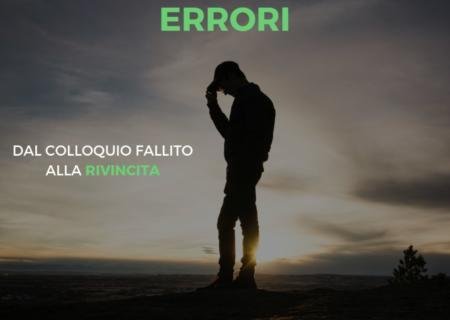 Impara dai tuoi errori (dal colloquio fallito alla rivincita)